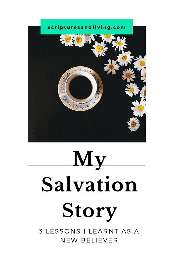 A pin image on my salvation story and the lessons I learned as a new believer