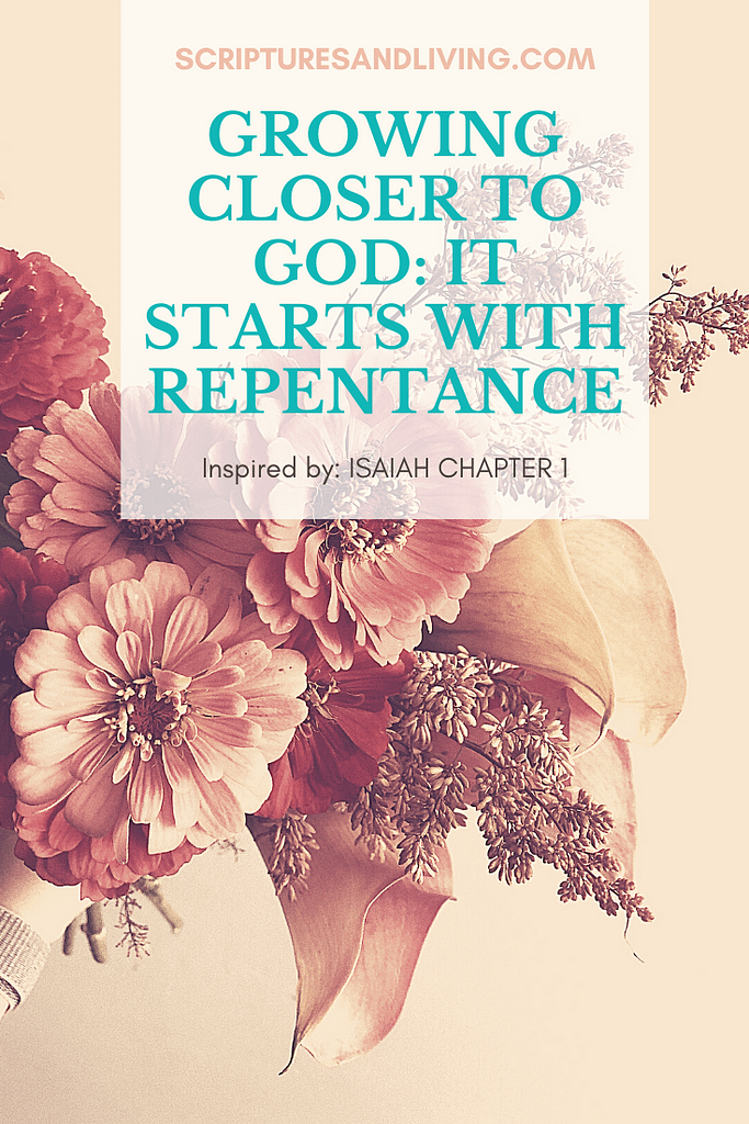 A Pinterest image with a quote: Growing closer to God starts with Repentance