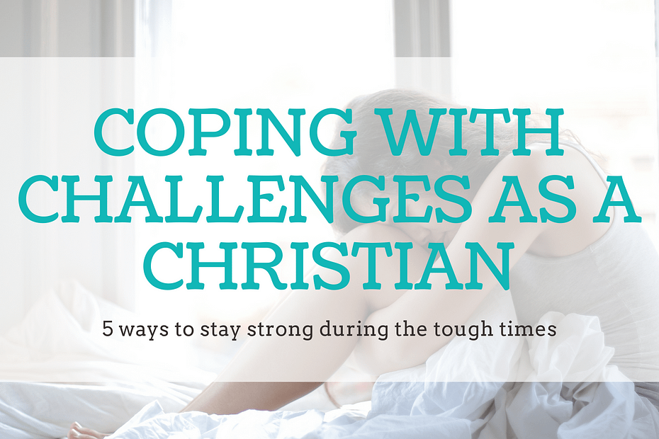 dealing with life's challenges as a Christian